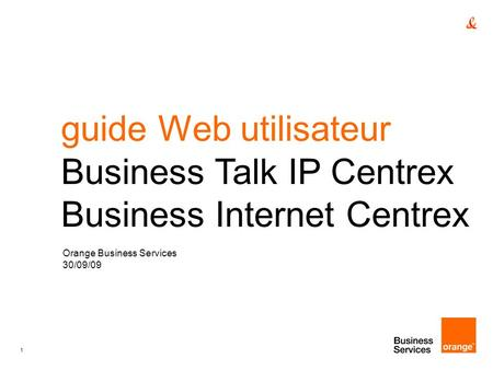 1 guide Web utilisateur Business Talk IP Centrex Business Internet Centrex Orange Business Services 30/09/09.