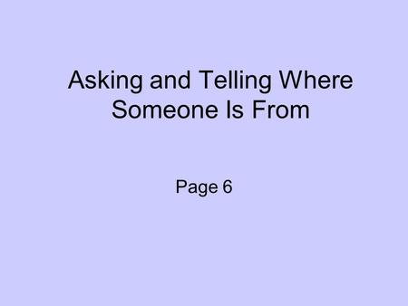 Asking and Telling Where Someone Is From Page 6. Tu es de Paris? Oui, je suis de Paris.