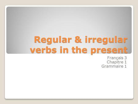 Regular & irregular verbs in the present