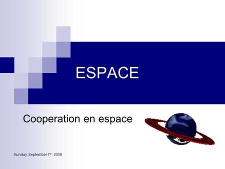 Sunday, September 7 th, 2008 ESPACE Cooperation en espace.