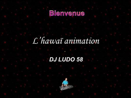 L'hawaï animation DJ LUDO 58.