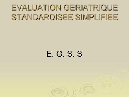 EVALUATION GERIATRIQUE STANDARDISEE SIMPLIFIEE