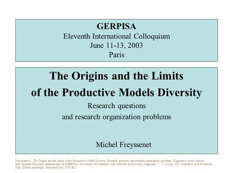 GERPISA Eleventh International Colloquium June 11-13, 2003 Paris The Origins and the Limits of the Productive Models Diversity Research questions and research.