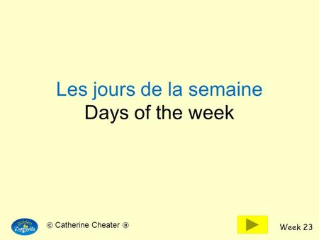 Week 23 Catherine Cheater Les jours de la semaine Days of the week.