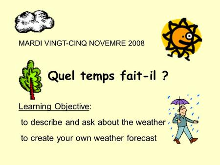 Quel temps fait-il ? Learning Objective: