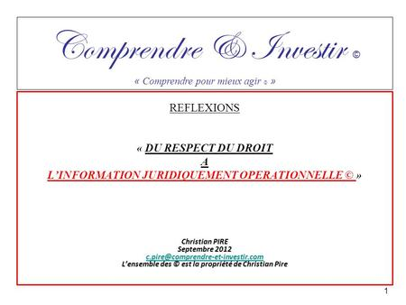 REFLEXIONS « DU RESPECT DU DROIT A LINFORMATION JURIDIQUEMENT OPERATIONNELLE © » Christian PIRE Septembre 2012 Lensemble.