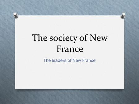 The society of New France The leaders of New France.