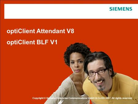 Copyright Copyright © Siemens Enterprise Communications GmbH & Co KG 2007. All rights reserved. optiClient Attendant V8 optiClient BLF V1.