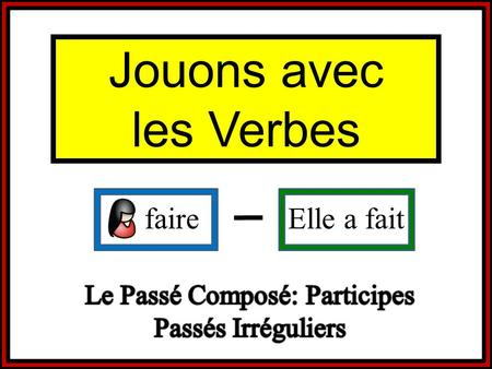 Faire Elle a fait Jouons avec les Verbes. Set-Up and Play: This is a great activity to get students writing and practicing verb forms. Begin the activity.