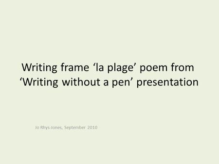 Writing frame la plage poem from Writing without a pen presentation Jo Rhys-Jones, September 2010.