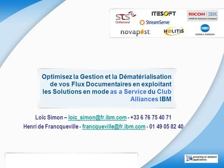 Optimisez la Gestion et la Dématérialisation de vos Flux Documentaires en exploitant les Solutions en mode as a Service du Club Alliances IBM Loïc Simon.