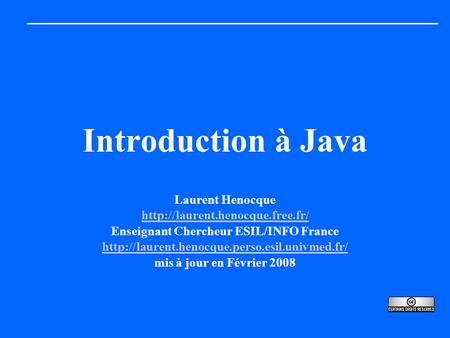 Introduction à Java Laurent Henocque  Enseignant Chercheur ESIL/INFO France