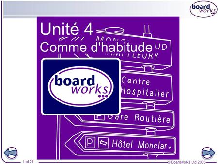 © Boardworks Ltd 2005 1 of 21. © Boardworks Ltd 2005 2 of 21 Comme dhabitude Part 4 Sois sage! The imperative Une lettre Asking for help Reading harder.