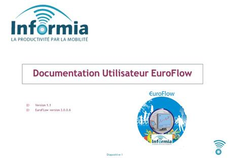 Diapositive 1 Documentation Utilisateur EuroFlow Version 1.1 EuroFLow version 3.0.0.6.