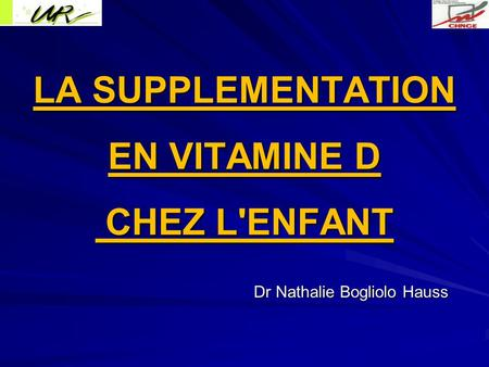 LA SUPPLEMENTATION EN VITAMINE D CHEZ L'ENFANT Dr Nathalie Bogliolo Hauss.