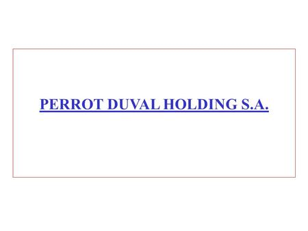 PERROT DUVAL HOLDING S.A.