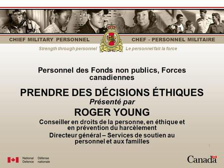 Strength through personnelLe personnel fait la force CHIEF MILITARY PERSONNEL CHEF - PERSONNEL MILITAIRE 1 Personnel des Fonds non publics, Forces canadiennes.