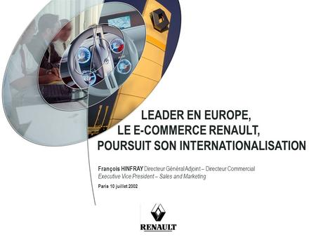 LEADER EN EUROPE, LE E-COMMERCE RENAULT, POURSUIT SON INTERNATIONALISATION François HINFRAY Directeur Général Adjoint – Directeur Commercial Executive.