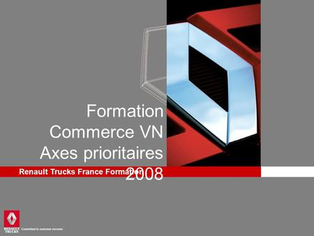 Renault Trucks France Formation Formation Commerce VN Axes prioritaires 2008.