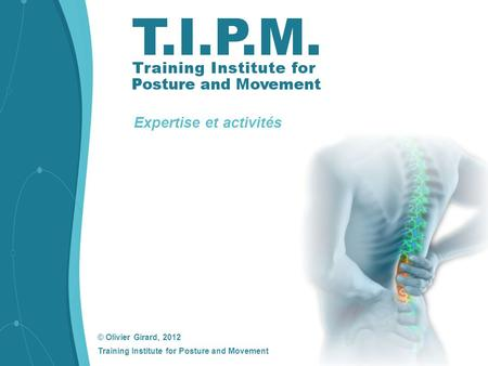 © Olivier Girard, 2012 Training Institute for Posture and Movement Expertise et activités.
