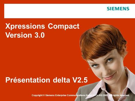 Copyright © Siemens Enterprise Communications 2007. All rights reserved. Copyright © Siemens Enterprise Communications GmbH & Co KG 2007. All rights reserved.