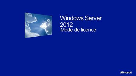 Windows Server 2012 Mode de licence. 2 Un premier serveur très abordable Pas de virtualisation Composants limités Windows Server 2012 Foundation Un premier.