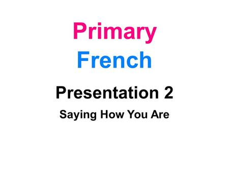Primary French Presentation 2 Saying How You Are.