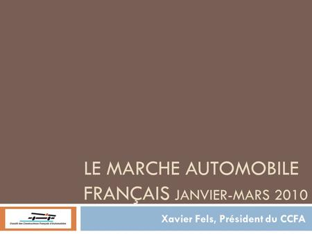 ccfa 1 le marche automobile fran ais 1 er trimestre 2009 xavier fels pr sident du ccfa ppt. Black Bedroom Furniture Sets. Home Design Ideas