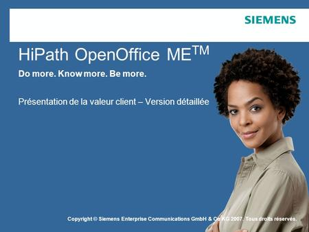 Copyright © Siemens Enterprise Communications GmbH & Co. KG 2006 HiPath OpenOffice ME TM Do more. Know more. Be more. Présentation de la valeur client.