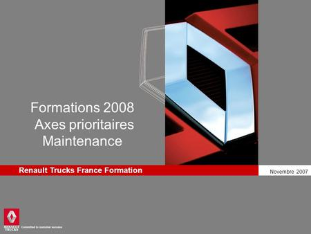Novembre 2007 Renault Trucks France Formation Formations 2008 Axes prioritaires Maintenance.