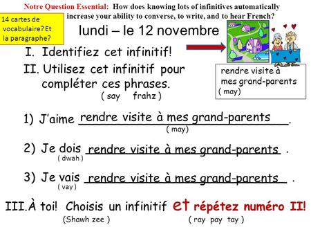 Lundi – le 12 novembre Notre Question Essential: How does knowing lots of infinitives automatically increase your ability to converse, to write, and to.