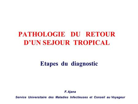 PATHOLOGIE DU RETOUR D'UN SEJOUR TROPICAL