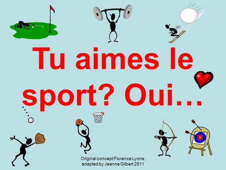 Tu aimes le sport? Oui… Original concept Florence Lyons, adapted by Jeanne Gilbert 2011.