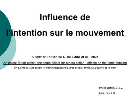 Influence de lintention sur le mouvement A partir de larticle de C. ANSUINI et al., 2007 An object for an action, the same object for others action : effects.