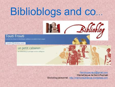 Biblioblogs and co … Médiathèque de Saint-Raphaël Biblioblog personnel :
