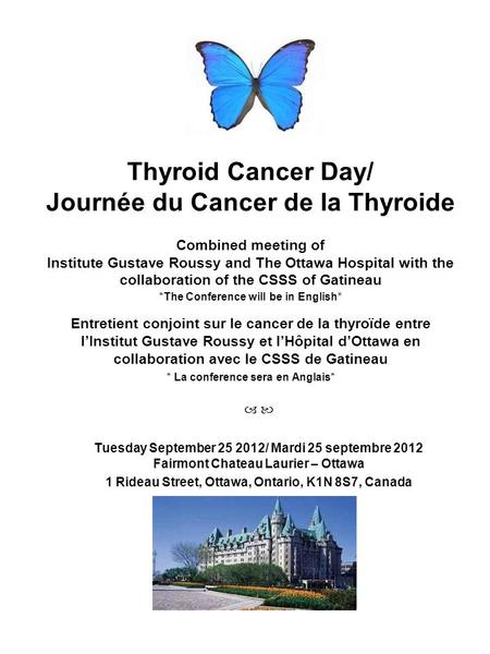 Thyroid Cancer Day/ Journée du Cancer de la Thyroide Combined meeting of Institute Gustave Roussy and The Ottawa Hospital with the collaboration of the.