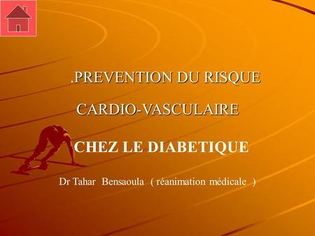 PREVENTION DU RISQUE.PREVENTION DU RISQUECARDIO-VASCULAIRE CHEZ LE DIABETIQUE Dr Tahar Bensaoula ( réanimation médicale )