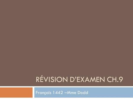 RÉVISION DEXAMEN CH.9 Français 1442 –Mme Dodd. 9-1. Ecouter: Listen to the questions/statements and circle the best response or end to the statement.