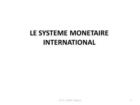 LE SYSTEME MONETAIRE INTERNATIONAL Ch. 3 - Le SMI - Diapo 11.