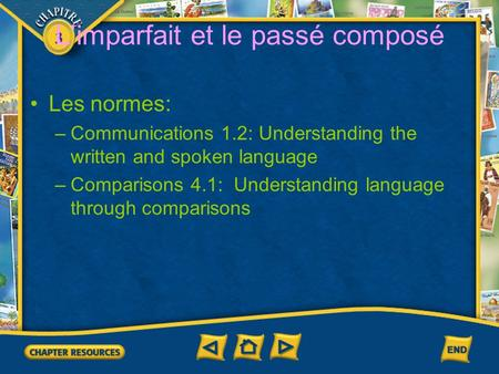 3 Limparfait et le passé composé Les normes: –Communications 1.2: Understanding the written and spoken language –Comparisons 4.1: Understanding language.