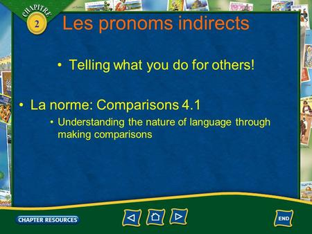 2 Les pronoms indirects Telling what you do for others! La norme: Comparisons 4.1 Understanding the nature of language through making comparisons.