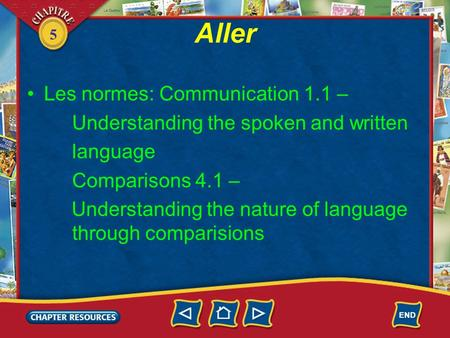 5 Aller Les normes: Communication 1.1 – Understanding the spoken and written language Comparisons 4.1 – Understanding the nature of language through comparisions.