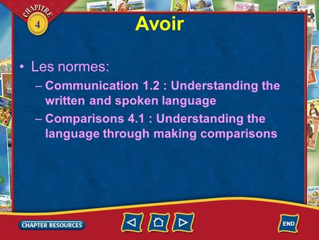 4 Avoir Les normes: –Communication 1.2 : Understanding the written and spoken language –Comparisons 4.1 : Understanding the language through making comparisons.