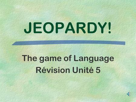 JEOPARDY! The game of Language Révision Unité 5 200 300 400 500 600 100 JEOPARDY! Vocab IVocab 2 Les adjectifs possessifs Le bon motLe bon mot 2Les verbes.