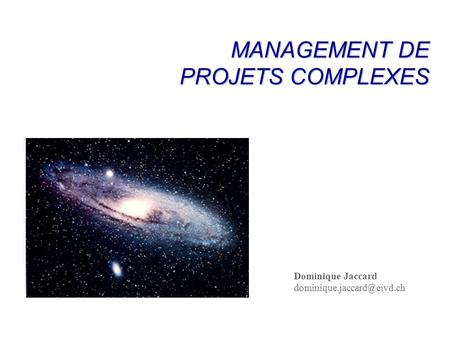 Dominique Jaccard MANAGEMENT DE PROJETS COMPLEXES.