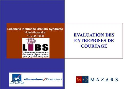 Lebanese Insurance Brokers Syndicate Hotel Alexandre 19 Juin 2008 EVALUATION DES ENTREPRISES DE COURTAGE.