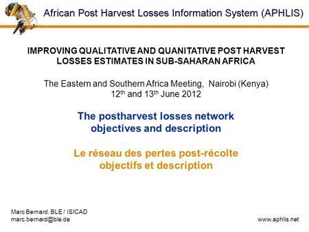 IMPROVING QUALITATIVE AND QUANITATIVE POST HARVEST LOSSES ESTIMATES IN SUB-SAHARAN AFRICA The Eastern and Southern Africa Meeting, Nairobi (Kenya) 12 th.