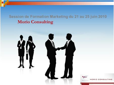 Session de Formation Marketing du 21 au 25 juin 2010 Morio Consulting.