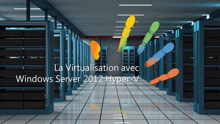 La Virtualisation avec Windows Server 2012 Hyper-V.