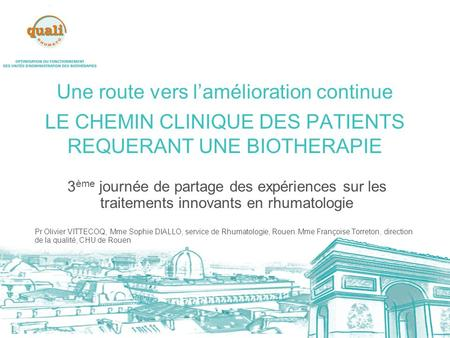 Une route vers lamélioration continue LE CHEMIN CLINIQUE DES PATIENTS REQUERANT UNE BIOTHERAPIE 3 ème journée de partage des expériences sur les traitements.